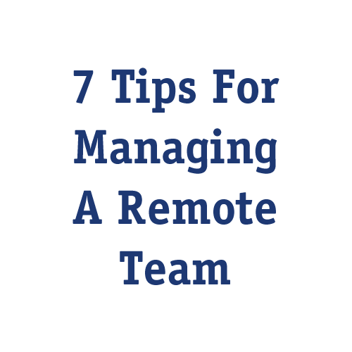 7 Tips for Managing a Remote Team